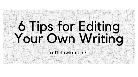 Ruth Dawkins: 6 Tips for Editing Your Own Writing