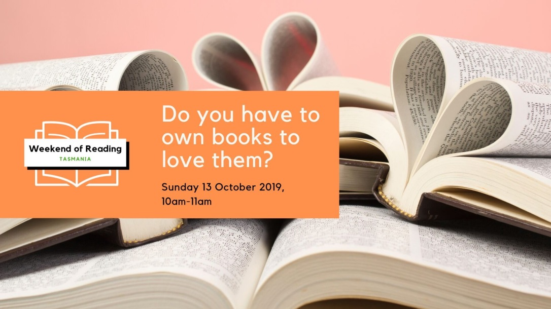 Weekend of Reading Tasmania - Do you have to own books to love them?