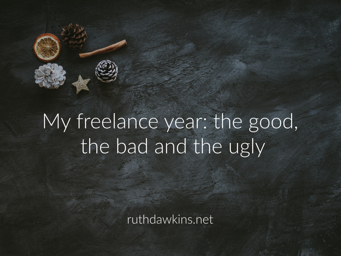 black background with caption 'My freelance year: the good, the bad and the ugly' by Ruth Dawkins