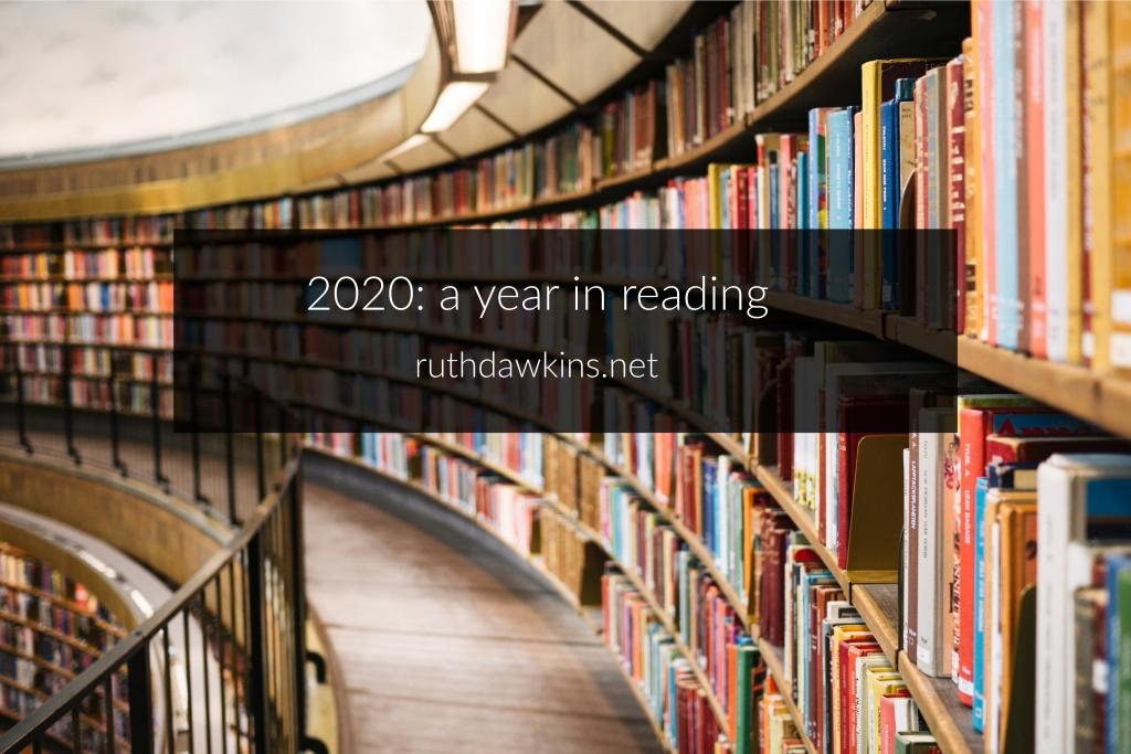 2020: a year in reading by Ruth Dawkins